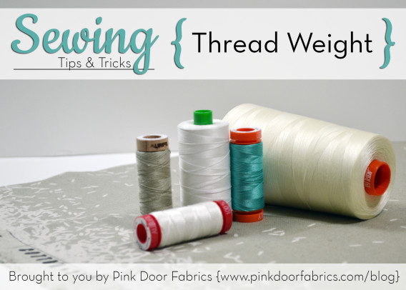 Pink Door Fabrics - Sewing Tips and Tricks - Thread Weight - always good to know which thread is best for what sewing practice!